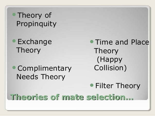 mate selection theories The filter theory of mate selection says that finding a mate works like this: pool of all possible mating partners | | \ propinquity filter / \ attracti.