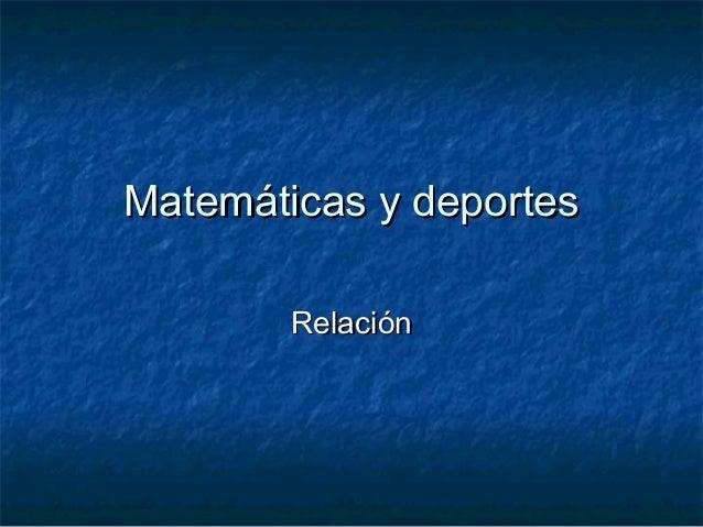 Matemáticas y deportesMatemáticas y deportes RelaciónRelación
