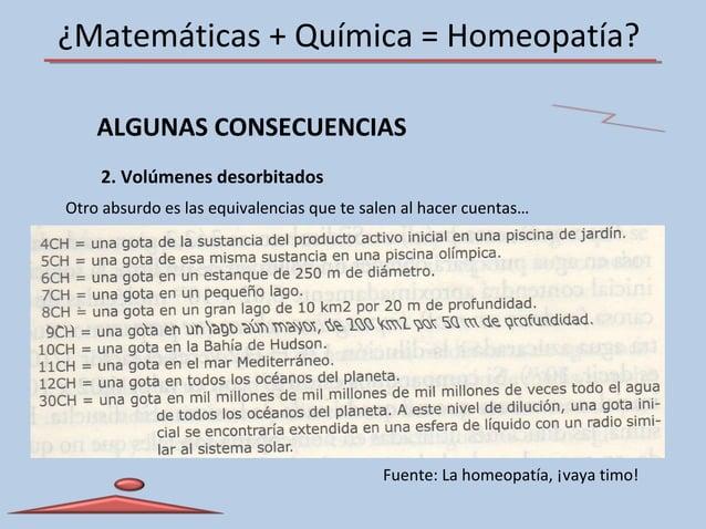 ¿Matemáticas + Química = Homeopatía? ALGUNAS CONSECUENCIAS 2. Volúmenes desorbitados Fuente: La homeopatía, ¡vaya timo! Ot...