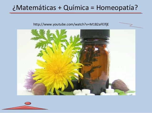 ¿Matemáticas + Química = Homeopatía? http://www.youtube.com/watch?v=M1B2aFElfjE