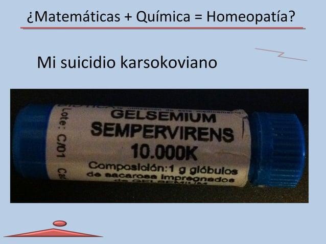 ¿Matemáticas + Química = Homeopatía? Mi suicidio karsokoviano