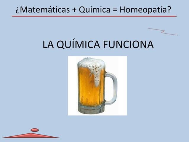 ¿Matemáticas + Química = Homeopatía? LA QUÍMICA FUNCIONA