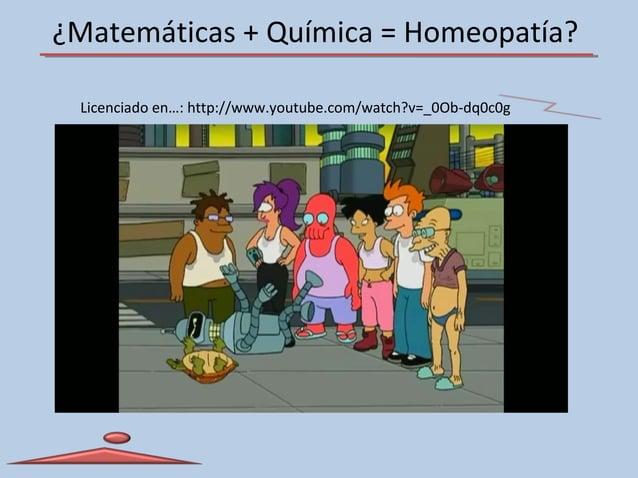 ¿Matemáticas + Química = Homeopatía? Licenciado en…: http://www.youtube.com/watch?v=_0Ob-dq0c0g