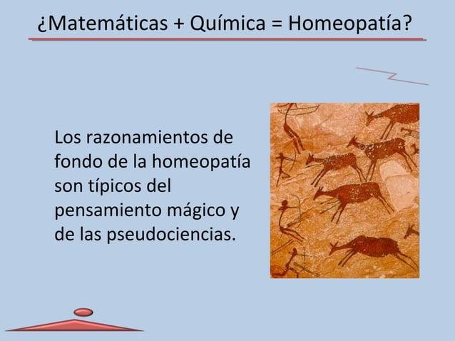 ¿Matemáticas + Química = Homeopatía? Los razonamientos de fondo de la homeopatía son típicos del pensamiento mágico y de l...