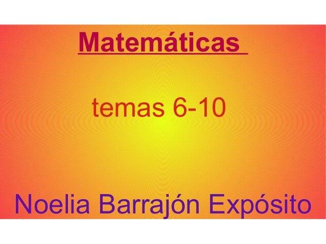 Matemáticas      temas 6-10Noelia Barrajón Expósito