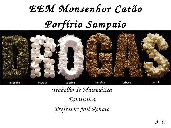 EEM Monsenhor Catão Porfírio Sampaio Trabalho de Matemática Estatística Professor: José Renato 3º C