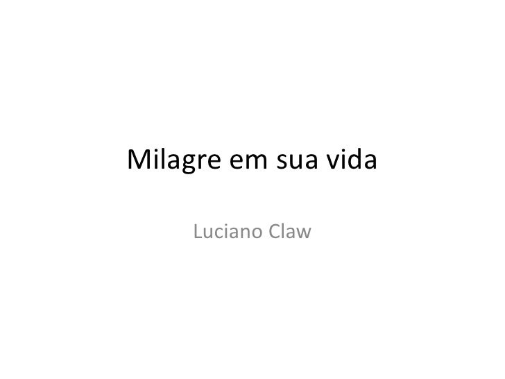 Milagre em sua vida<br />Luciano Claw<br />