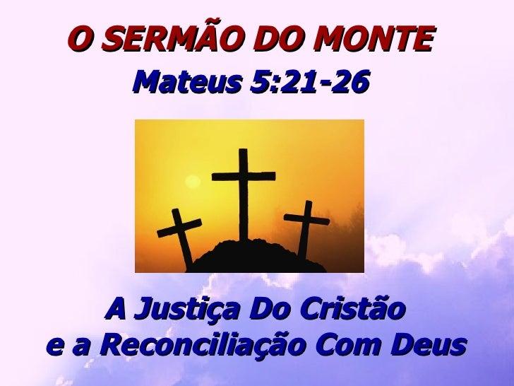 A Justiça Do Cristão e a Reconciliação Com Deus O SERMÃO DO MONTE Mateus 5:21-26
