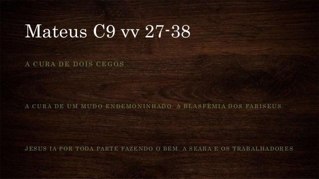 Mateus C9 vv 27-38 A CURA DE DOIS CEGOS A CURA DE UM MUDO ENDEMONINHADO. A BLASFÊMIA DOS FARISEUS J E S U S I A P O R T O ...
