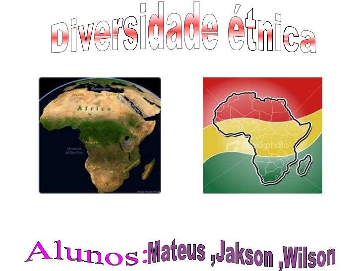 Diversidade étnica Alunos: Mateus ,Jakson ,Wilson