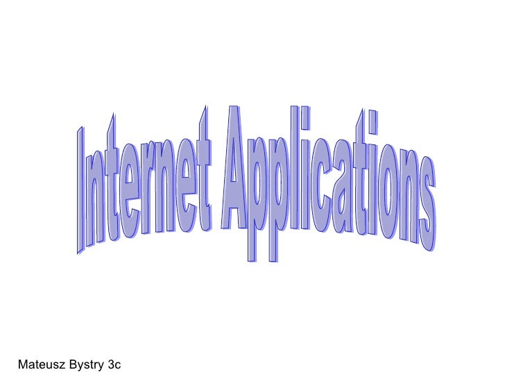 Internet Applications Mateusz Bystry 3c