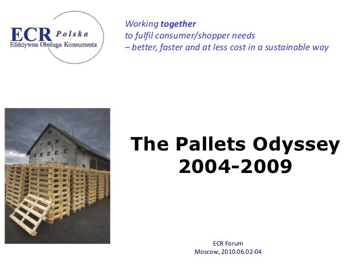 Working together to fulfil consumer/shopper needs – better, faster and at less cost in a sustainable way      The Pallets ...