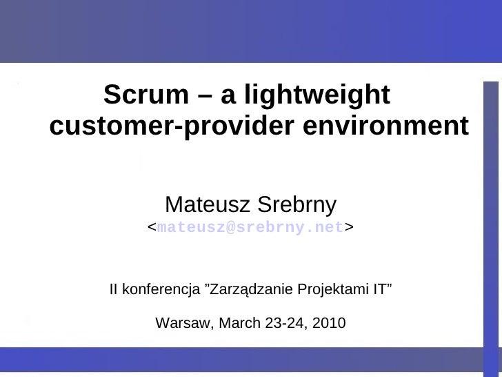 Scrum – a lightweight customer-provider environment              Mateusz Srebrny          <mateusz@srebrny.net>       II k...