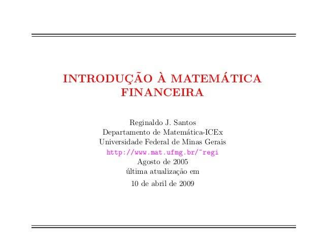 INTRODUC ~AO A  MATEMATICA  FINANCEIRA  Reginaldo J. Santos  Departamento de Matematica-ICEx  Universidade Federal de Mina...