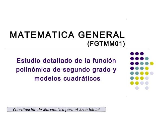 MATEMATICA GENERAL (FGTMM01) Coordinación de Matemática para el Área inicial Estudio detallado de la función polinómica de...