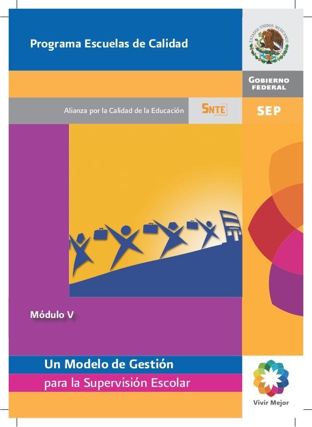 Programa Escuelas de Calidad      Alianza por la Calidad de la EducaciónMódulo V  Un Modelo de Gestión  para la Supervisió...