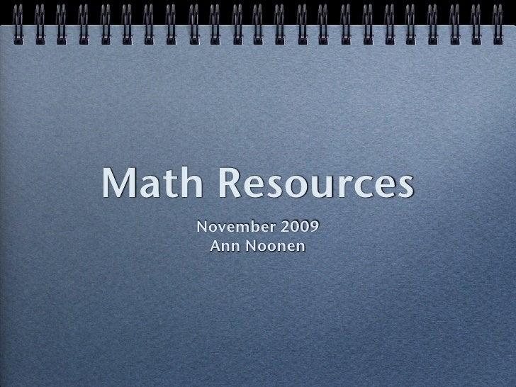 Math Resources     November 2009      Ann Noonen