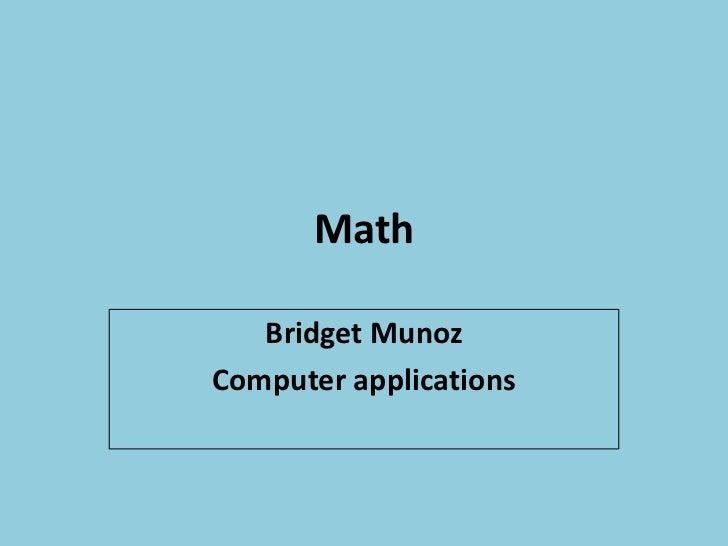 Math   Bridget MunozComputer applications