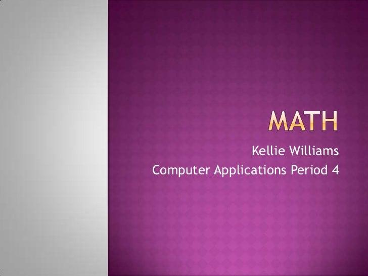Kellie WilliamsComputer Applications Period 4