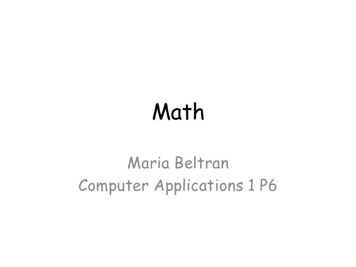 Math     Maria BeltranComputer Applications 1 P6