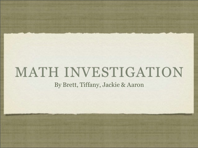 MATH INVESTIGATION    By Brett, Tiffany, Jackie & Aaron