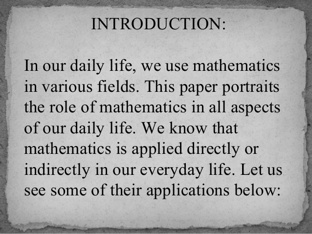 maths in daily life This ppt consist of the applications of mathematics in our daily life - a free powerpoint ppt presentation (displayed as a flash slide show) on powershowcom - id: 74cf0c-yzyym.