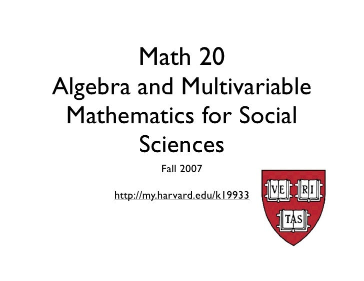 Math 20 Algebra and Multivariable  Mathematics for Social         Sciences                Fall 2007        http://my.harva...