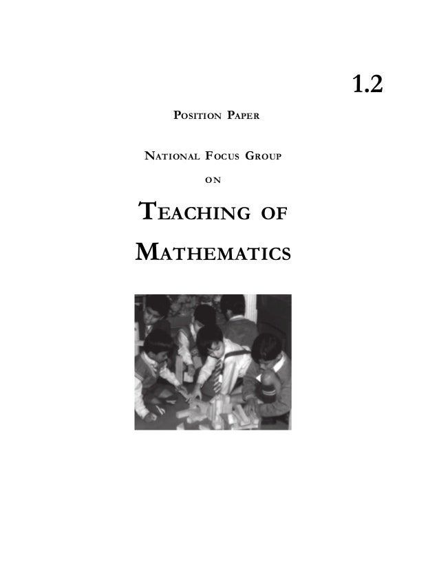 POSITION PAPER NATIONAL FOCUS GROUP ON TEACHING OF MATHEMATICS 1.2