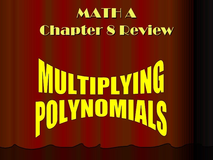 MATH A Chapter 8 Review MULTIPLYING POLYNOMIALS