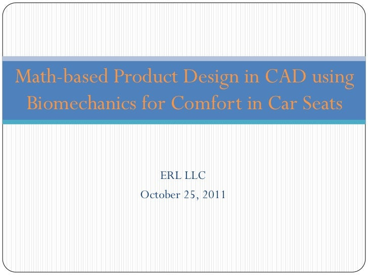 Math-based Product Design in CAD using Biomechanics for Comfort in Car Seats                 ERL LLC              October ...