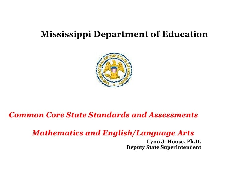 Mississippi Department of Education Common Core State Standards and Assessments  Mathematics and English/Language Arts Lyn...