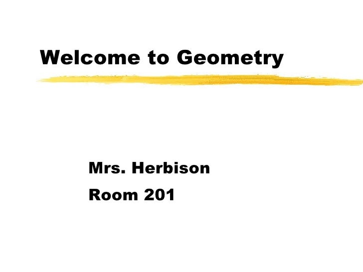Welcome to Geometry Mrs. Herbison Room 201