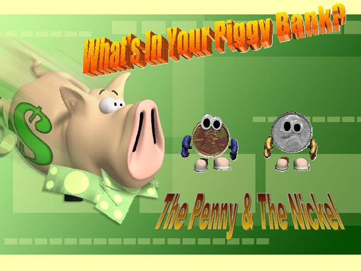 What's In Your Piggy Bank? The Penny & The Nickel