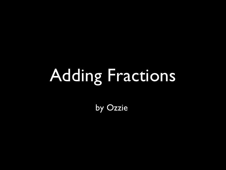 Adding Fractions by Ozzie