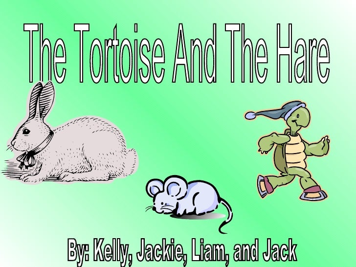 The Tortoise And The Hare By: Kelly, Jackie, Liam, and Jack