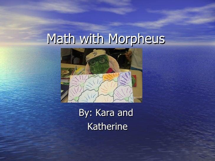 Math with Morpheus By: Kara and  Katherine