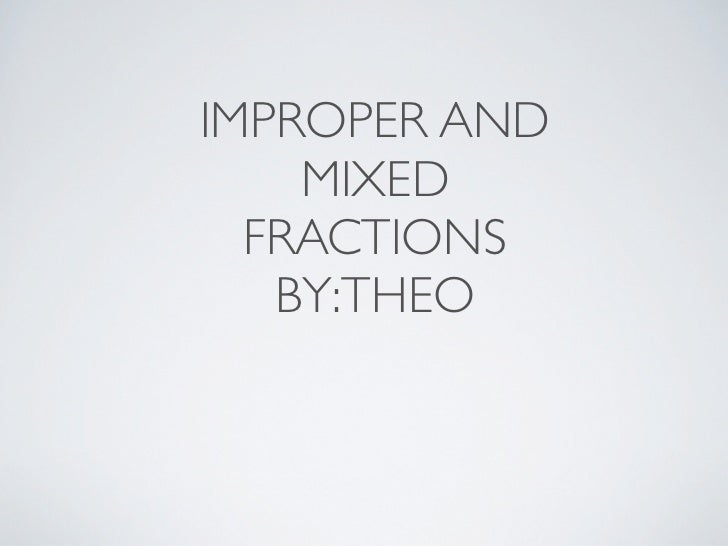 IMPROPER AND    MIXED  FRACTIONS   BY:THEO