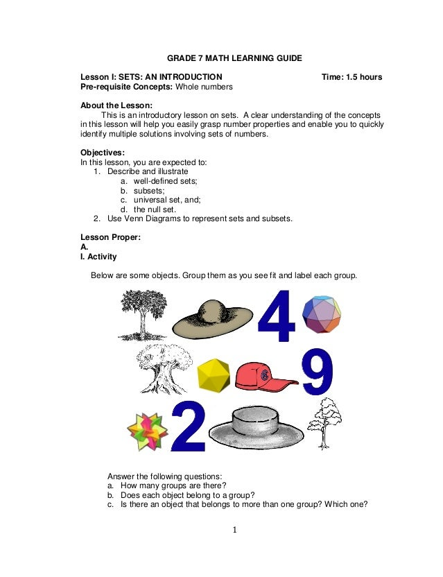 1 GRADE 7 MATH LEARNING GUIDE Lesson I: SETS: AN INTRODUCTION Time: 1.5 hours Pre-requisite Concepts: Whole numbers About ...