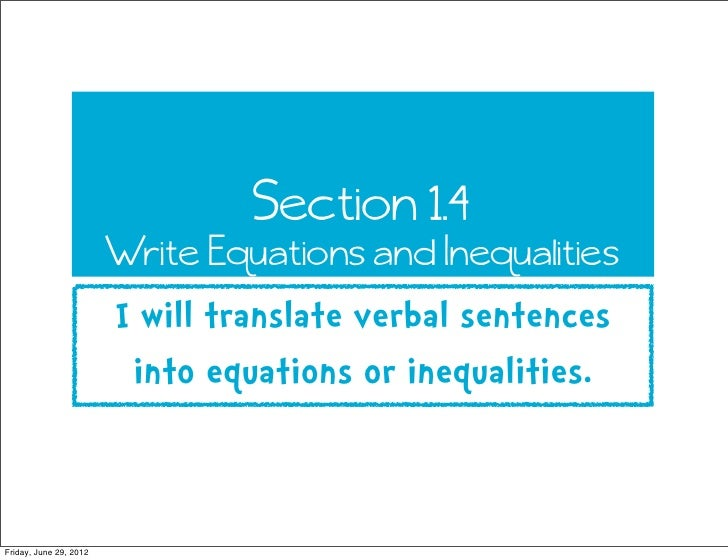 Section 1.4                        Write Equations and Inequalities                        I will translate verbal sentenc...