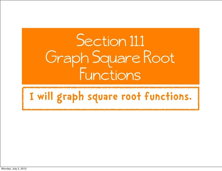 Section 11.1                          Graph Square Root                              Functions                       I wil...