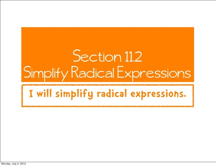 Section 11.2                  Simplify Radical Expressions                       I will simplify radical expressions.Monda...