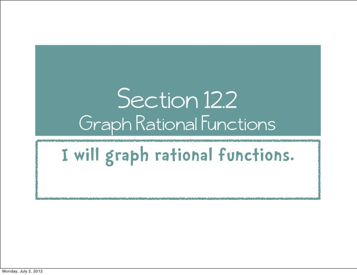 Section 12.2                         Graph Rational Functions                       I will graph rational functions.Monday...