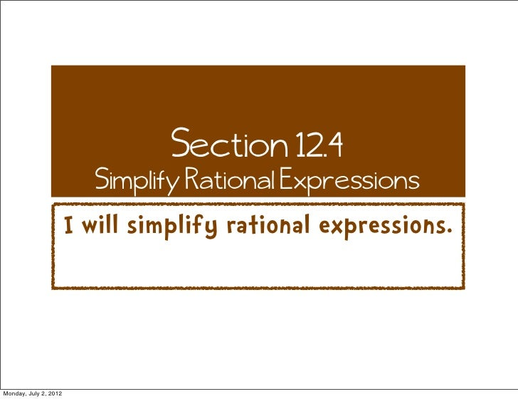Section 12.4                          Simplify Rational Expressions                       I will simplify rational express...