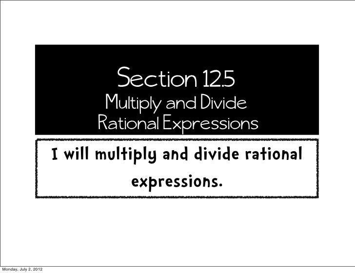 Section 12.5                              Multiply and Divide                             Rational Expressions            ...