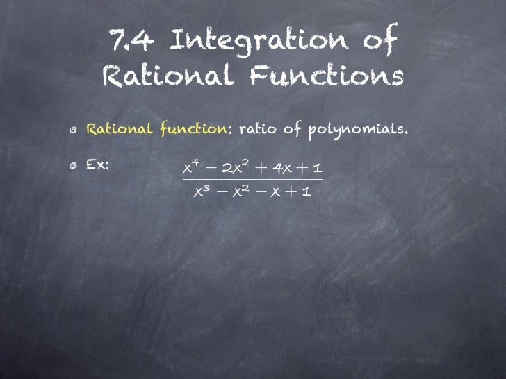 7.4 Integration of Rational FunctionsRational function: ratio of polynomials.Ex:                 +    +                   ...