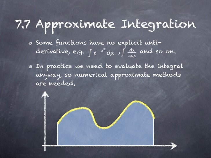 7.7 Approximate Integration   Some functions have no explicit anti-   derivative, e.g. −     ,      and so on.   In practi...