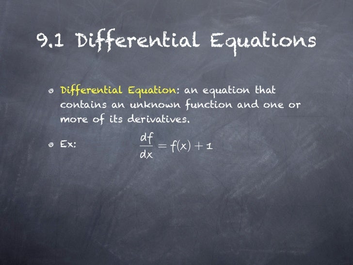 9.1 Differential Equations  Differential Equation: an equation that  contains an unknown function and one or  more of its ...