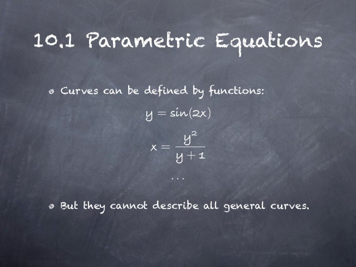 10.1 Parametric Equations  Curves can be defined by functions:                  =          (   )                   =      ...