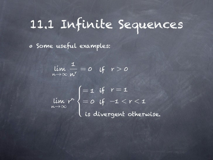 11.1 Infinite SequencesSome useful examples:            =    if     >             =   if     =             =   if     < < ...