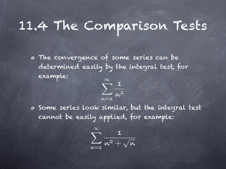 11.4 The Comparison Tests  The convergence of some series can be  determined easily by the integral test, for  example:   ...